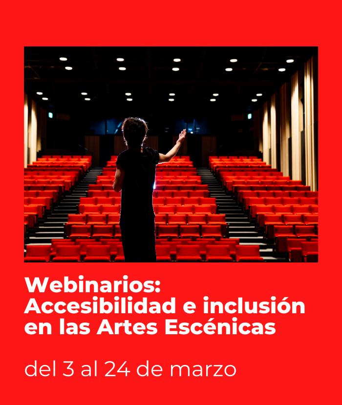 Webinarios: Accesibilidad e inclusión en las Artes Escénicas