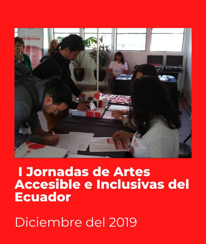 I Jornadas de Artes Accesible e Inclusivas del Ecuador. Diciembre del 2019