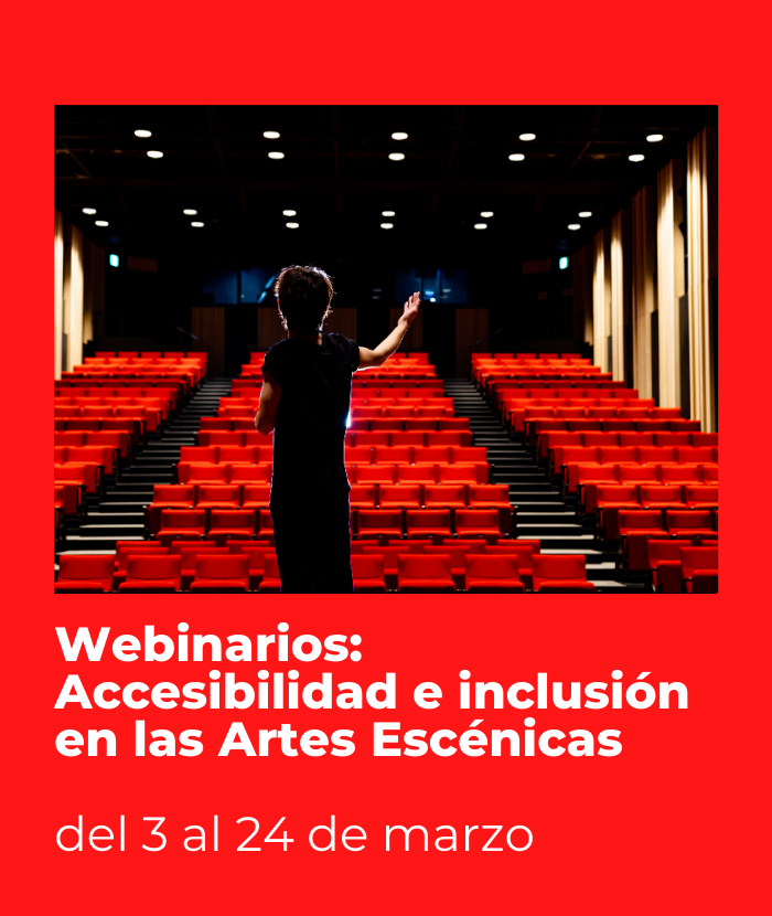 Webinarios: Accesibilidad e inclusión en las Artes Escénicas del 3 al 24 de marzo de 2021