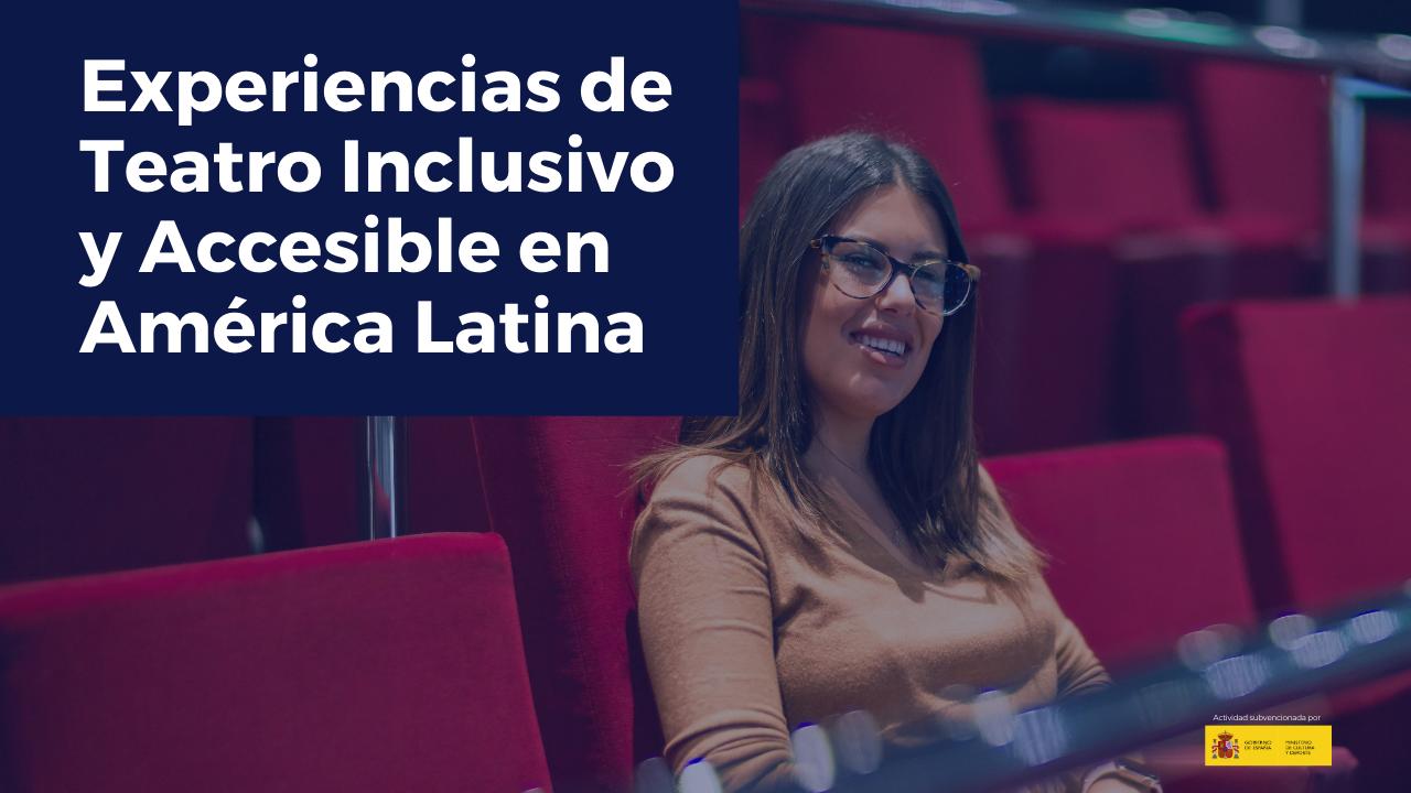 Experiencias de Teatro Inclusivo y Accesible en América Latina